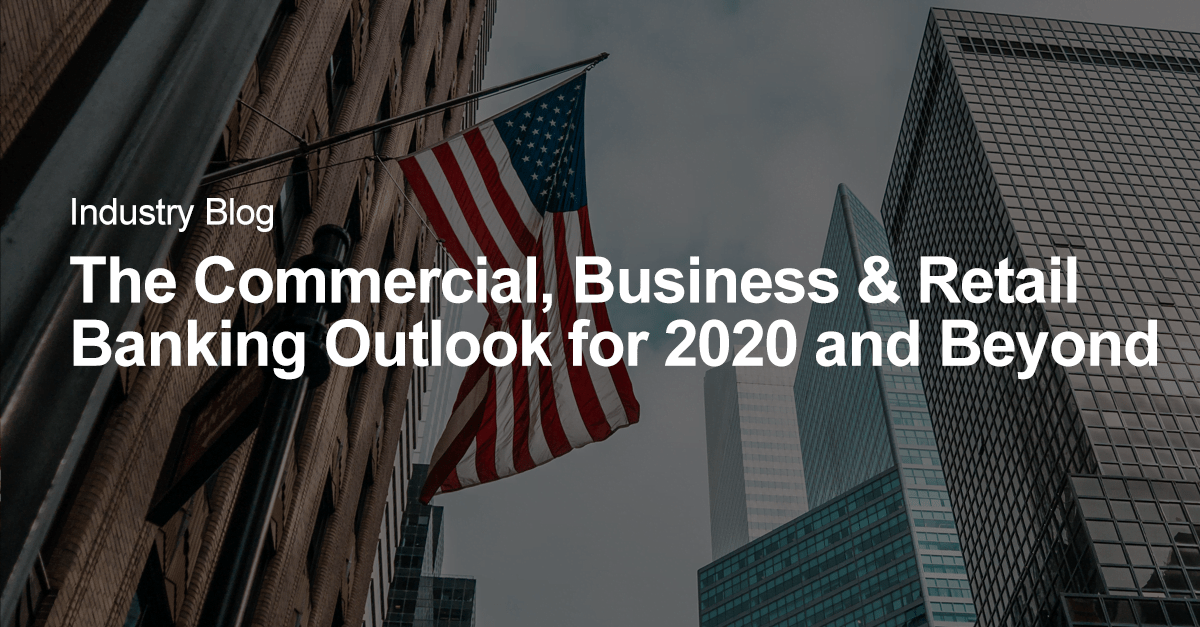 The Commercial, Business and Retail (CBR) Banking Outlook for 2020 and Beyond